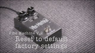 RESET TO DEFAULT FACTORY SETTINGS - DryBell Vibe Machine V-2 Options Manual