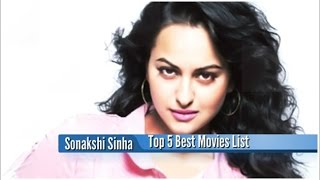 Sonakshi Sinha Best Movies : Top 5 Bollywood Films List