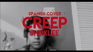 CREEP Spanish Cover By: SheikLee