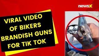 Viral Video of bikers brandish guns for Tik Tok | NewsX