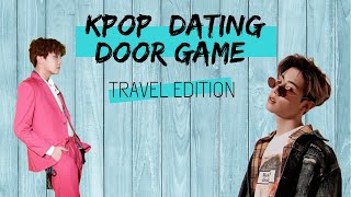 KPOP DATING DOOR - TRAVEL EDITION // MULTIFANDOM