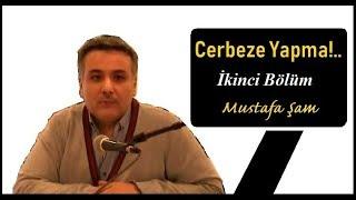 CERBEZE YAPMA - İkinci Bölüm - Mustafa Şam