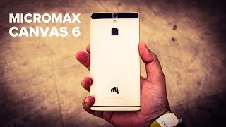 Micromax Canvas 6 initial impressions - First look