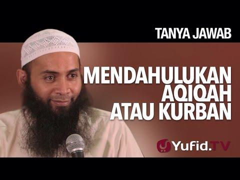 Tanya Jawab: Mendahulukan Aqiqah Atau Kurban - Ustadz DR Syafiq Riza Basalamah, MA.