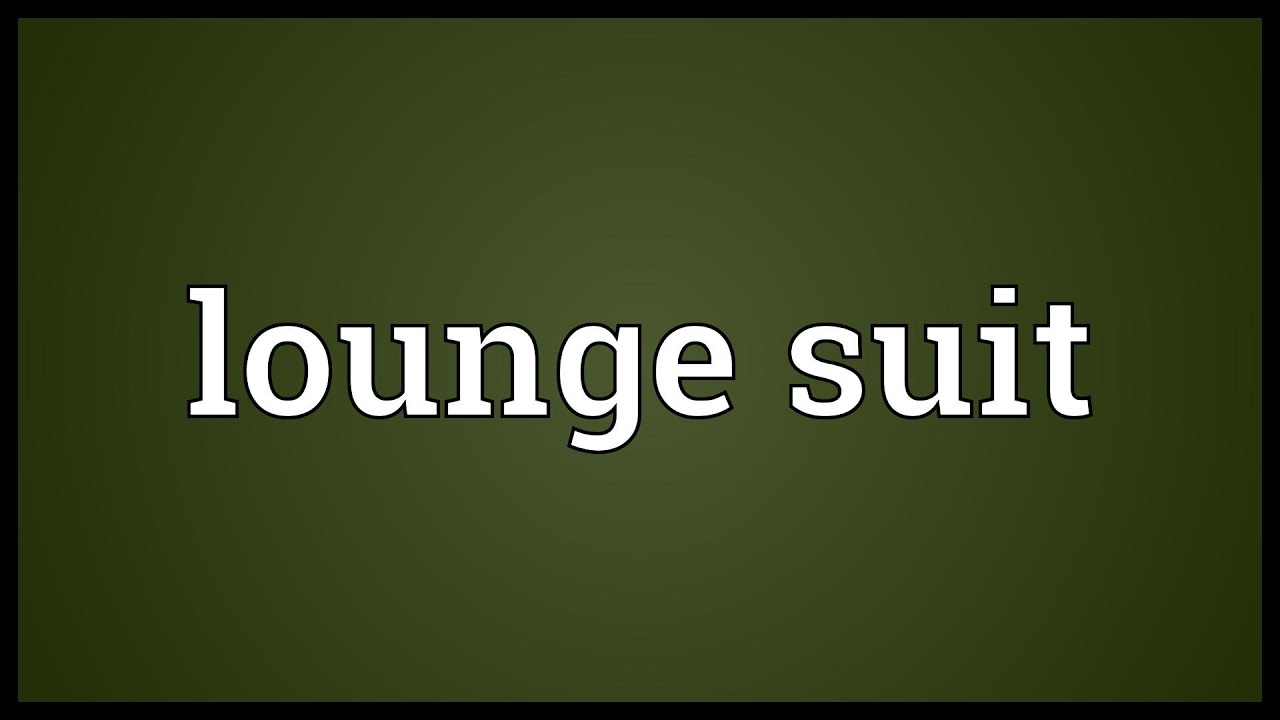 Lounge Suit Definition Lounge Suit Meaning