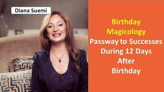 Birthday magicology. Passway to success during 12 days after BirthDay