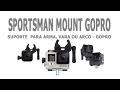SPORTSMAN MOUNT - SUPORTE PARA ARMA,VARA OU ARCO GOPRO