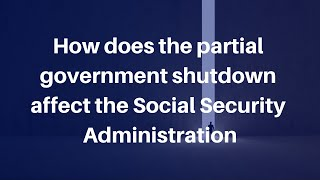 How does the partial government shutdown affect the Social Security Administration