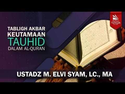 Promo Tabligh Akbar : Keutamaan Tauhid dalam Al-Quran - Ustadz M. Elvi Syam, Lc., MA