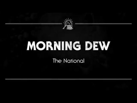 The National - 'Morning Dew'