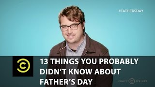 Uncensored - 13 Things You Probably Didn't Know About Father's Day