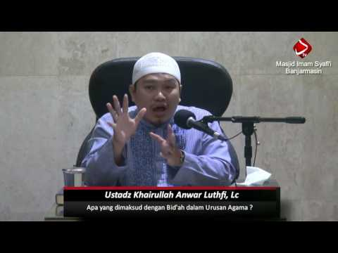 Apa Yang Dimaksud Dengan Bid'ah Dalam Urusan Agama ? #3 (bag 1) - Ustadz Khairullah Anwar Luthfi, Lc