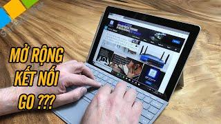 Surface Go có kết nối thunderbolt 3 không? mở rộng kết nối USB, trình chiếu slide?