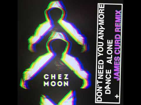 Chez Moon - Don't Need You Anymore (James Curd Remix)