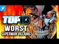 Top 10 Worst Superman Villains w Greg Miller
