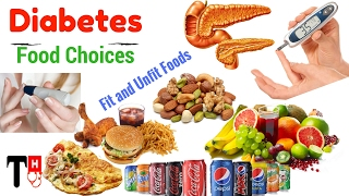 Diabetes and Food Choices | Fit and Unfit Foods for Diabetics | The Healthiest