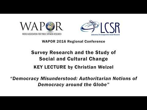 WAPOR 2016: C. Welzel - Democracy Misunderstood: Authoritarian Notions of Democracy around the Globe