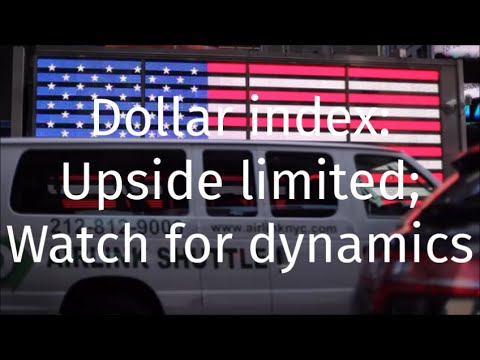 Dollar index Upside limited Watch for dynamics