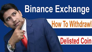 Binance Exchange  Delisted Coins How To Withdrawl