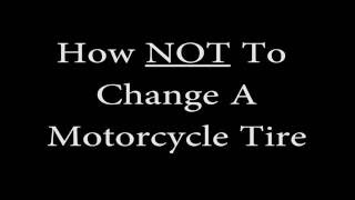How NOT To Change a Motorcycle Tire