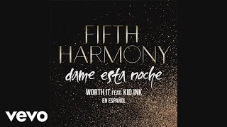 Fifth Harmony - Worth It (Dame Esta Noche) (Audio) ft. Kid Ink