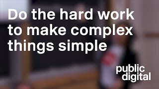 Do the hard work to make complex things simple