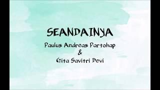 SEANDAINYA (LYRICS) - Paulus Andreas Partohap & Gita Savitri Devi
