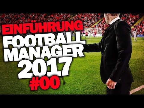FOOTBALL MANAGER 2017 DEUTSCH #000 ◆ EINFÜHRUNG / ERKLÄRUNG ◆ Let's Play Football Manager 17 German