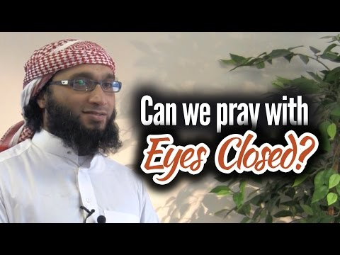 Can we pray with eyes closed? - Moutasem Al-Hameedi