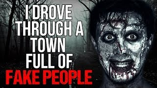 """I Drove Through a Town Full of Fake People"" Creepypasta"