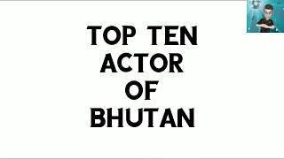 Top Ten Actor of Bhutan