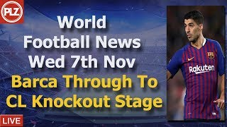 Barca Through To CL Knock-Out Stage - Wednesday 7th November - PLZ World Football News