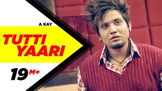 Tutti Yaari Full Song AKay  Latest Punjabi Songs