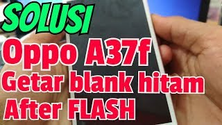 Cara Ampuh Atasi OPPO A37f getar saja setelah Flash || VIBRATE ONLY AFTER FLASH || PART II