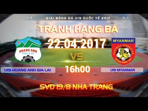 FULL | TRANH HẠNG BA | U19 HOÀNG ANH GIA LAI* (1-1) (4-2 pen.) U19 MYANMAR | U19 QUỐC TẾ 2017