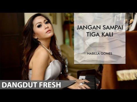 download lagu Nabilla Gomes - Jangan Sampai Tiga Kali Dangdut Terbaru gratis