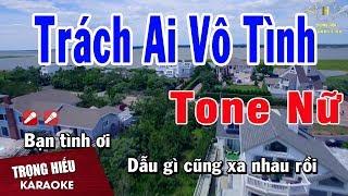 Karaoke Trách Ai Vô Tình Tone Nữ Nhạc Sống | Trọng Hiếu