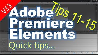 Tips 11-15 For Adobe Premiere Elements