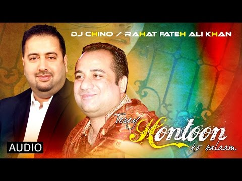 Terey Hontoon Ko Salaam - Dj Chino Ft: Rahat Fateh Ali Khan - Full Track video