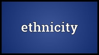 Ethnicity Meaning