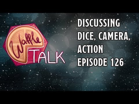 Waffle Talk: Discussing Dice Camera Action Ep 126