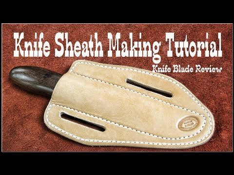 Knife Blade Review and Knife Sheath Making Tutorial