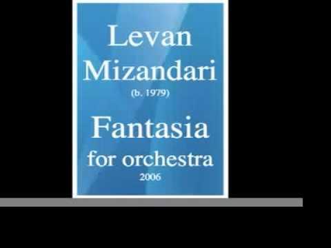 Levan Mizandari (b. 1979) : Fantasia For Orchestra - Op. 2 (2006)
