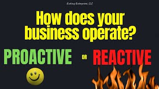 Does your business operate proactively or reactively?