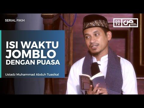 Serial Fikih : Isi Waktu Jomblo Dengan Puasa - Ustadz M Abduh Tuasikal