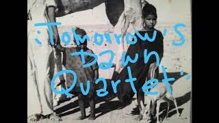 """Stay a little longer"" Tomorrow's Dawn Quartet [HBZBCN#0002] 2019"