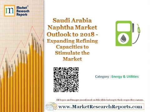 Saudi Arabia Naphtha Market Outlook to 2018 - Expanding Refining Capacities to Stimulate the Market