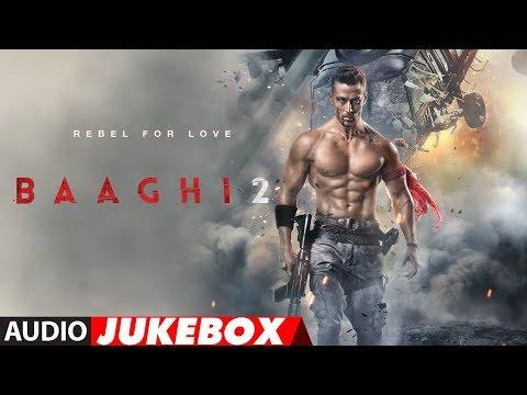 Full Album : Baaghi 2 | Audio Jukebox | Tiger Shroff & Disha Patani | Ahmed Khan thumbnail