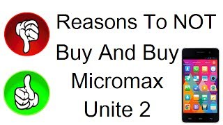 Micromax Unite 2 Review- 3 Reasons To Not Buy & 12 Reasons To Buy Unite 2