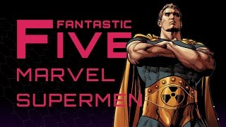 5 Best Marvel Supermen - Fantastic Five
